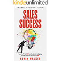 Emotional Intelligence Training For Sales Success: Learn How To Sell AND Sales Leadership By Applying This Sales EQ Acceleration Formula NOW