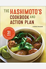 The Hashimoto's Cookbook and Action Plan: 31 Days to Eliminate Toxins and Restore Thyroid Health Through Diet Kindle Edition