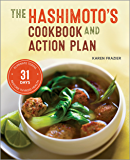 The Hashimoto's Cookbook and Action Plan: 31 Days to Eliminate Toxins and Restore Thyroid Health Through Diet