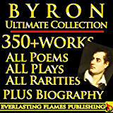 LORD BYRON COMPLETE WORKS ULTIMATE COLLECTION 350+ WORKS All Poetry, Poems, Plays, Rarities - Including Don Juan, Manfred, The Gauier PLUS BIOGRAPHY