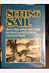 Setting Sail: How to Buy a Boat and Cruise the World on $300 a Month Hardcover