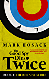 The Good Spy Dies Twice (Bullseye Book 1)