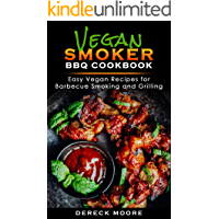 Vegan Smoker BBQ Cookbook: Easy Vegan Recipes for Barbecue Smoking, and Grilling