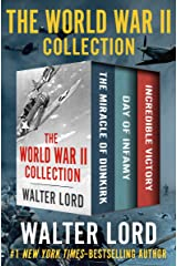 The World War II Collection: The Miracle of Dunkirk, Day of Infamy, and Incredible Victory Kindle Edition