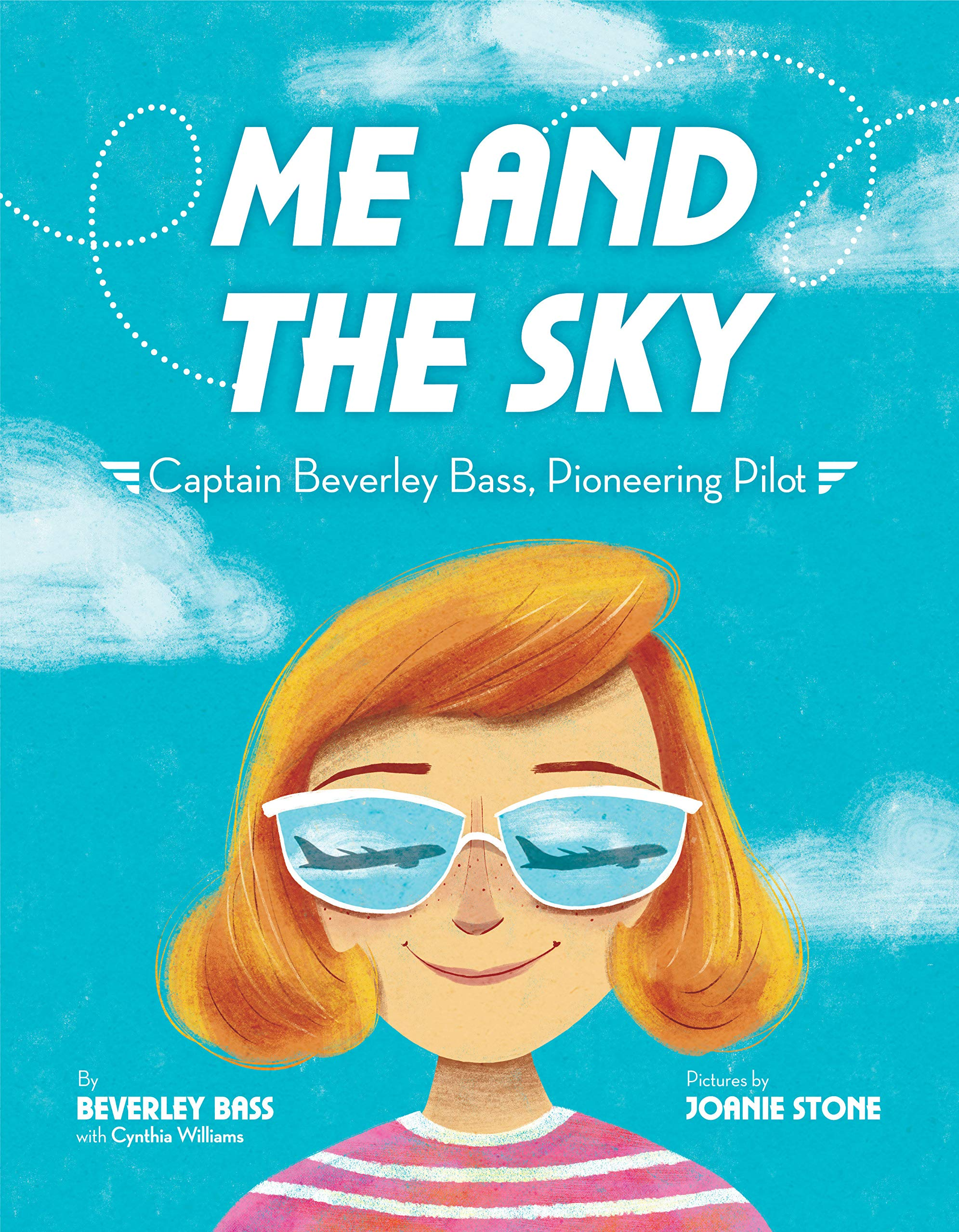 Me and the Sky: Captain Beverley Bass, Pioneering Pilot: Bass, Beverley,  Williams, Cynthia, Stone, Joanie: 9780525645498: Amazon.com: Books