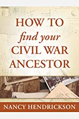 How to Find Your Civil War Ancestor (One-Hour Genealogist Book 4) Kindle Edition