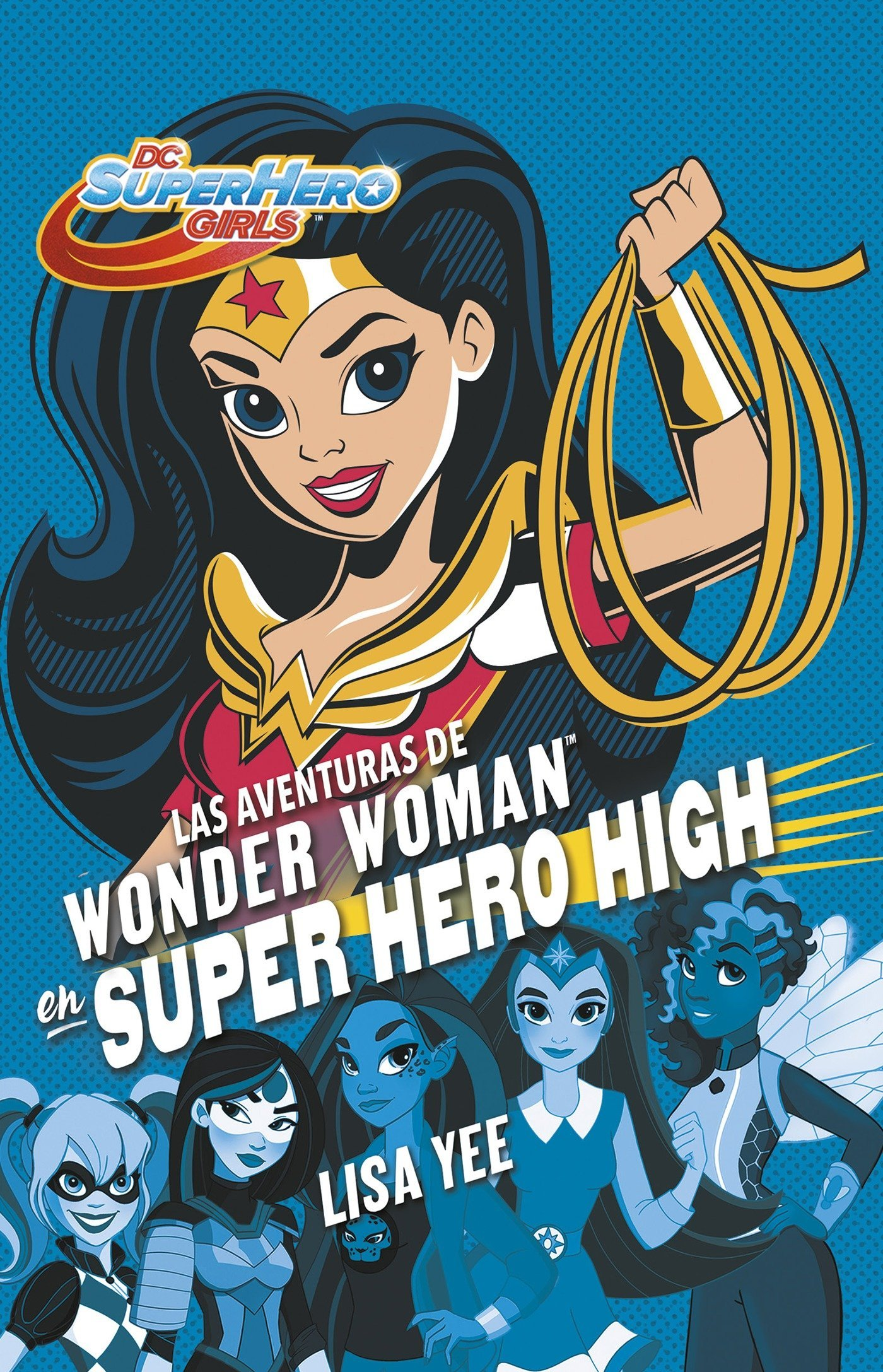 Las aventuras de Wonder Woman en Super Hero High / Wonder Woman at Super Hero Hi gh (DC Super Hero Girls) (Spanish Edition) by Montena