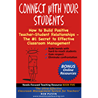 Connect With Your Students: How to Build Positive Teacher-Student Relationships - The #1 Secret to Effective Classroom Management (Needs-Focused Teaching Resource Book 5) (English Edition)