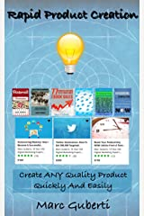Rapid Product Creation: Create Any Quality Product Quickly & Easily Kindle Edition