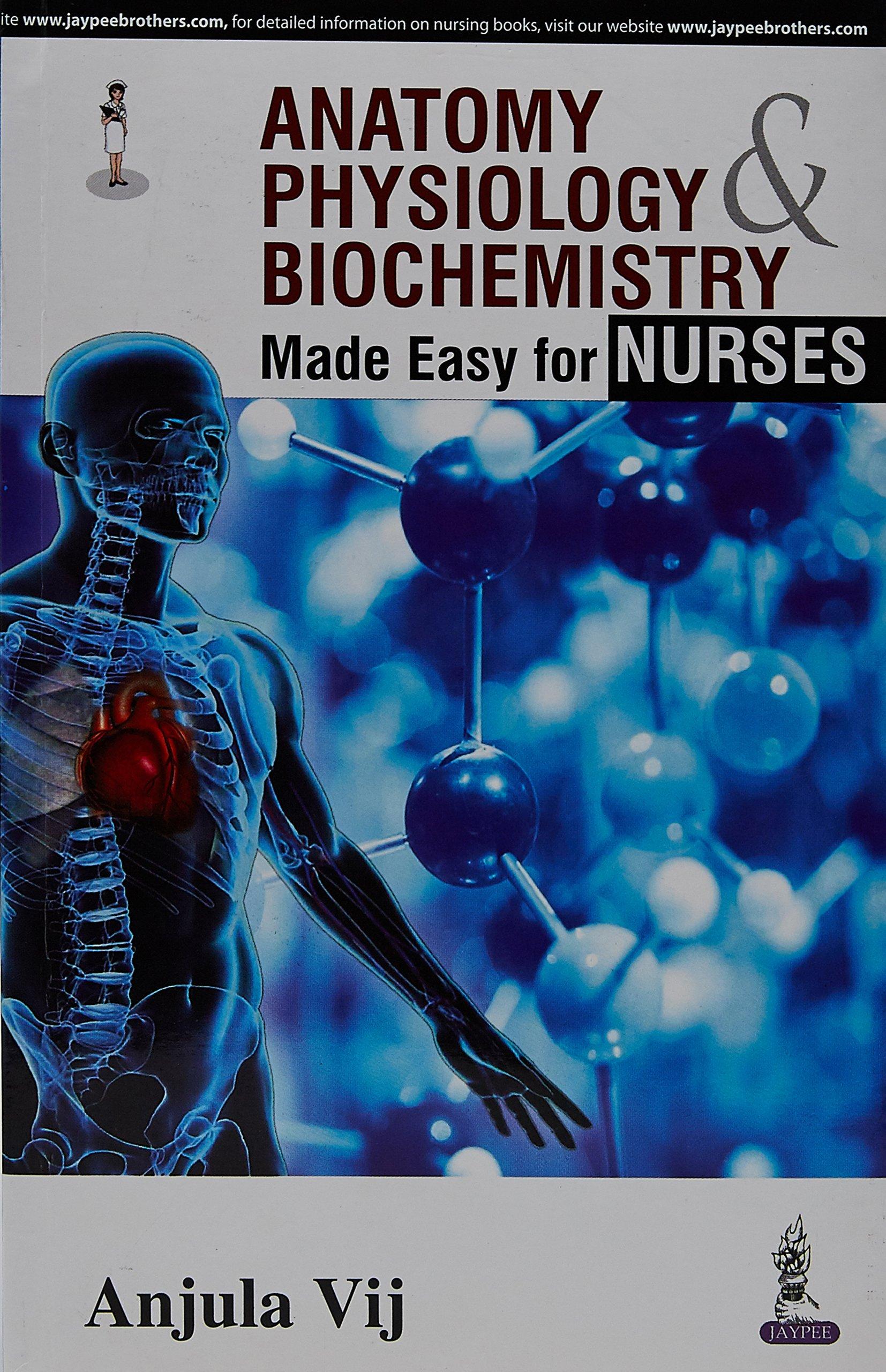 Anatomy, Physiology & Biochemistry Made Easy for Nurses: Anjula Vij ...
