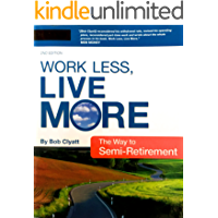Work Less, Live More, The Way to Semi-Retirement: The New Way to Retire Early