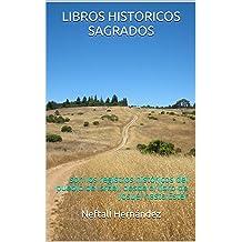 LIBROS HISTORICOS SAGRADOS: son los registros históricos del pueblo de Israel, desde el libro de Josué, hasta Ester (Spanish Edition) jul 14, 2017