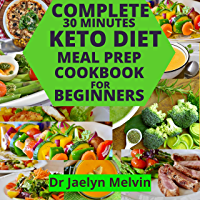COMPLETE 30 MINUTES KETO DIET MEAL PREP COOKBOOK FOR BEGINNERS: Easy instant pot recipes to boost weight loss and ensure…