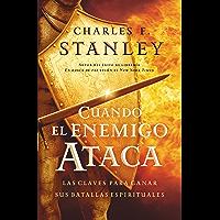 Cuando el enemigo ataca: Las claves para ganar tus batallas espirituales (Stanley, Charles)