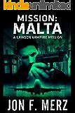 Mission: Malta: A Lawson Vampire Mission: A Supernatural Espionage Urban Fantasy Series (The Lawson Vampire Book 1982)
