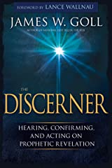 The Discerner: Hearing, Confirming, and Acting On Prophetic Revelation Kindle Edition