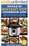Whole 30 Instant Pot Cookbook 2019: Healthy and Tasty Recipes for Fast & Healthy Weight Loss For Your Family (Including Pictures) (Instant Pot Recipes 1)