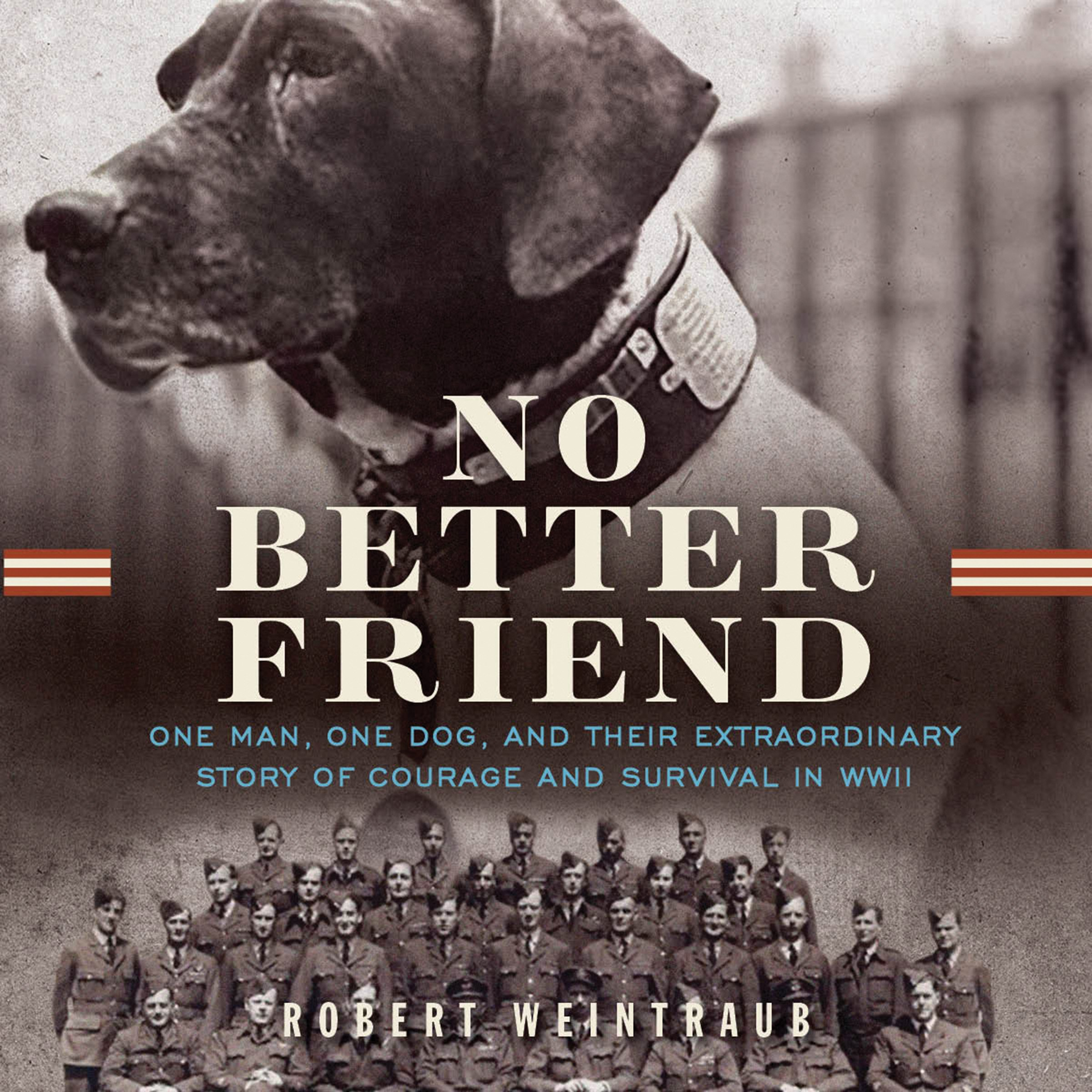 No Better Friend: One Man, One Dog, and Their Incredible Story of Courage and Survival in WWII by Hachette Audio (Image #1)