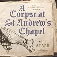 A Corpse at St Andrew's Chapel: The Chronicles of Hugh de Singleton, Surgeon, Book 2