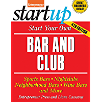 Start Your Own Bar and Club: Sports Bars, Nightclubs, Neighborhood Bars, Wine Bars, and More (StartUp Series)