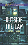 Outside the Law: A Suspenseful Romance of Danger and Faith (Love Inspired Suspense)