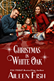 Christmas in White Oak (Small Town Sweethearts Book 3)