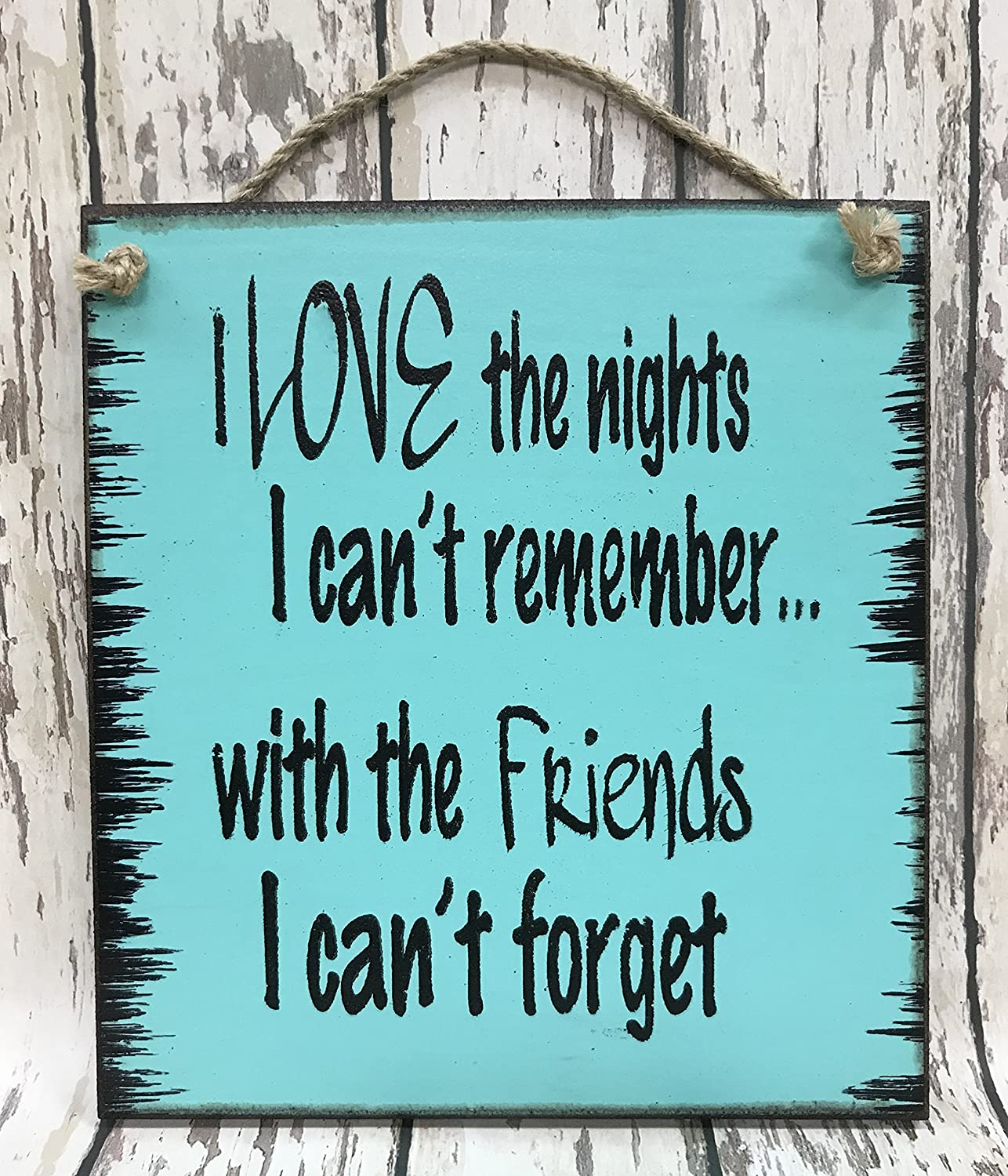 DRUNK HUMOR SIGN I love the NIGHTS I cant REMEMBER with FRIENDS I cant FORGET Reclaimed Wall Beer Bar Bachelor Bachelorette Party