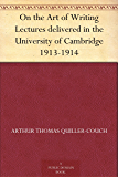 On the Art of Writing Lectures delivered in the University of Cambridge 1913-1914 (免费公版书) (English Edition)