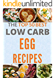 Low Carb Egg Cookbook: The Top 50 Quick and Easy Low Carb Egg Recipes for Rapid Weight Loss (Cooking Recipes Book 17)