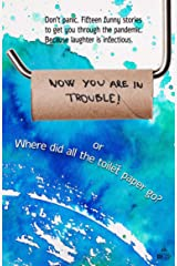 Now You Are in Trouble!: or Where did all the toilet paper go? Kindle Edition