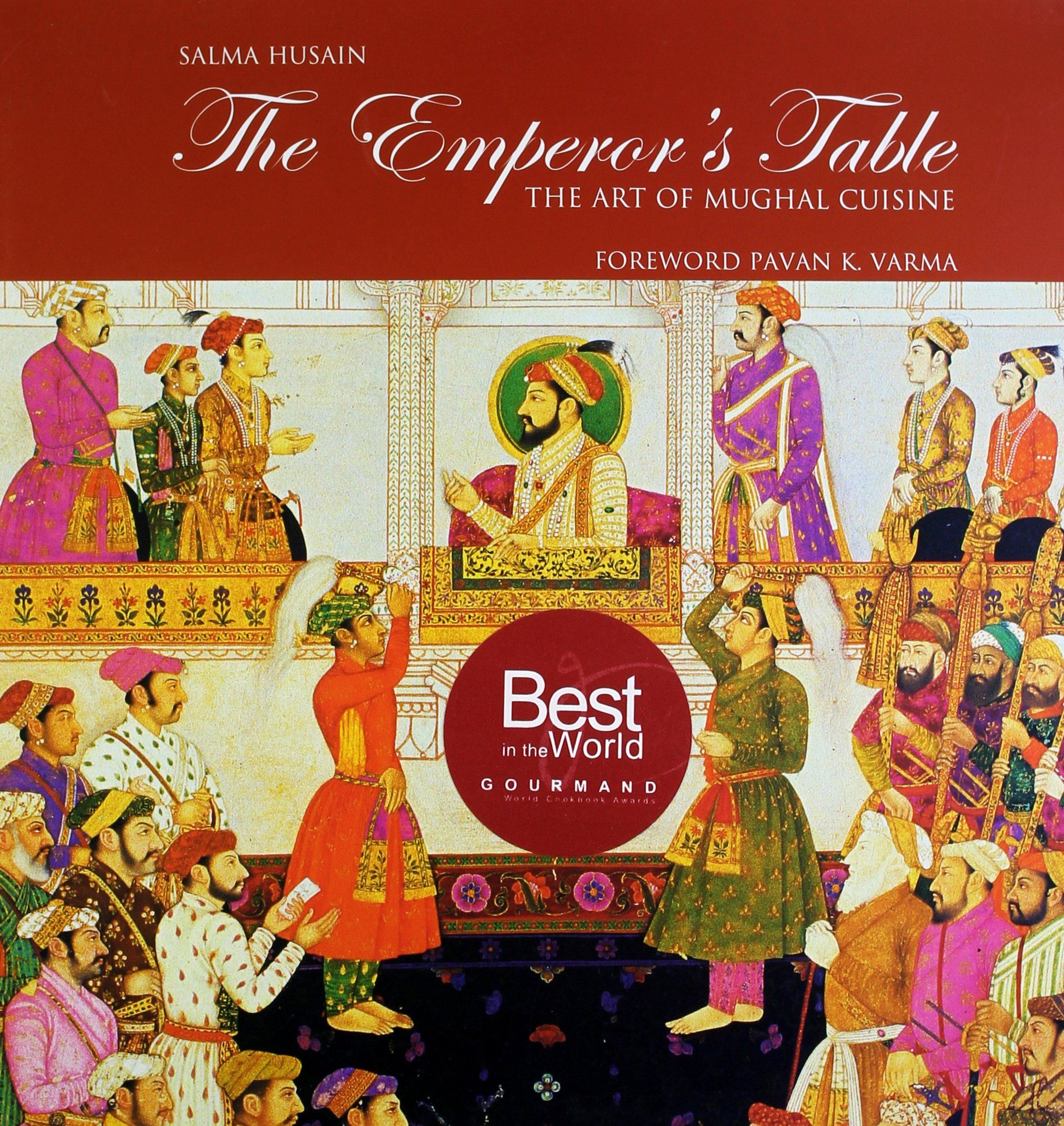 The Emperors Table The Art Of Mughal Cuisine Salma Husain