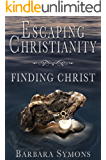 Escaping Christianity: Finding Christ