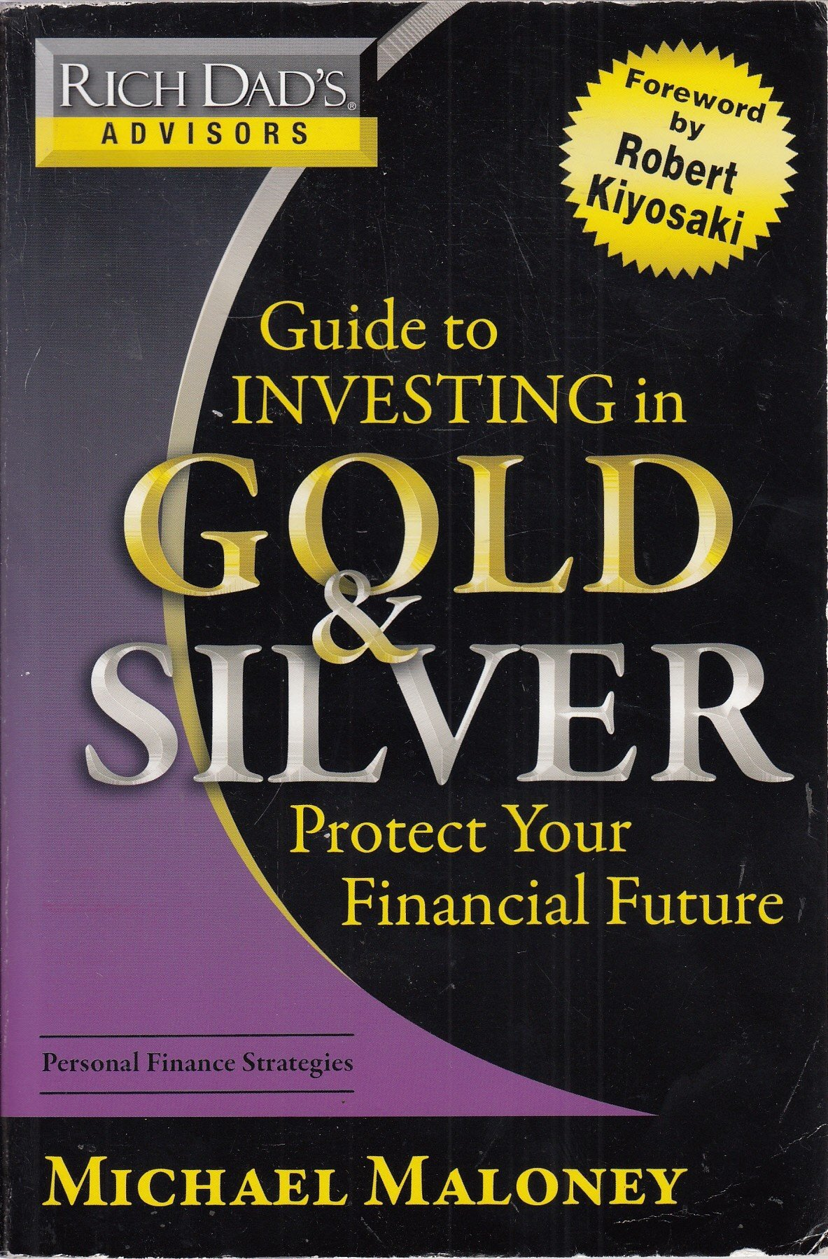 Rich Dad's Advisors: Guide to Investing In Gold and Silver: Protect Your  Financial Future: Michael Maloney: 9780446510998: Amazon.com: Books