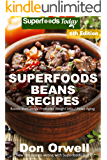 Superfoods Beans Recipes: Over 80 Quick & Easy Gluten Free Low Cholesterol Whole Foods Recipes full of Antioxidants & Phytochemicals (Beans Natural Weight Loss Transformation Book 4)