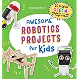 Awesome Robotics Projects for Kids: 20 Original STEAM Robots and Circuits to Design and Build (Awesome STEAM Activities for K