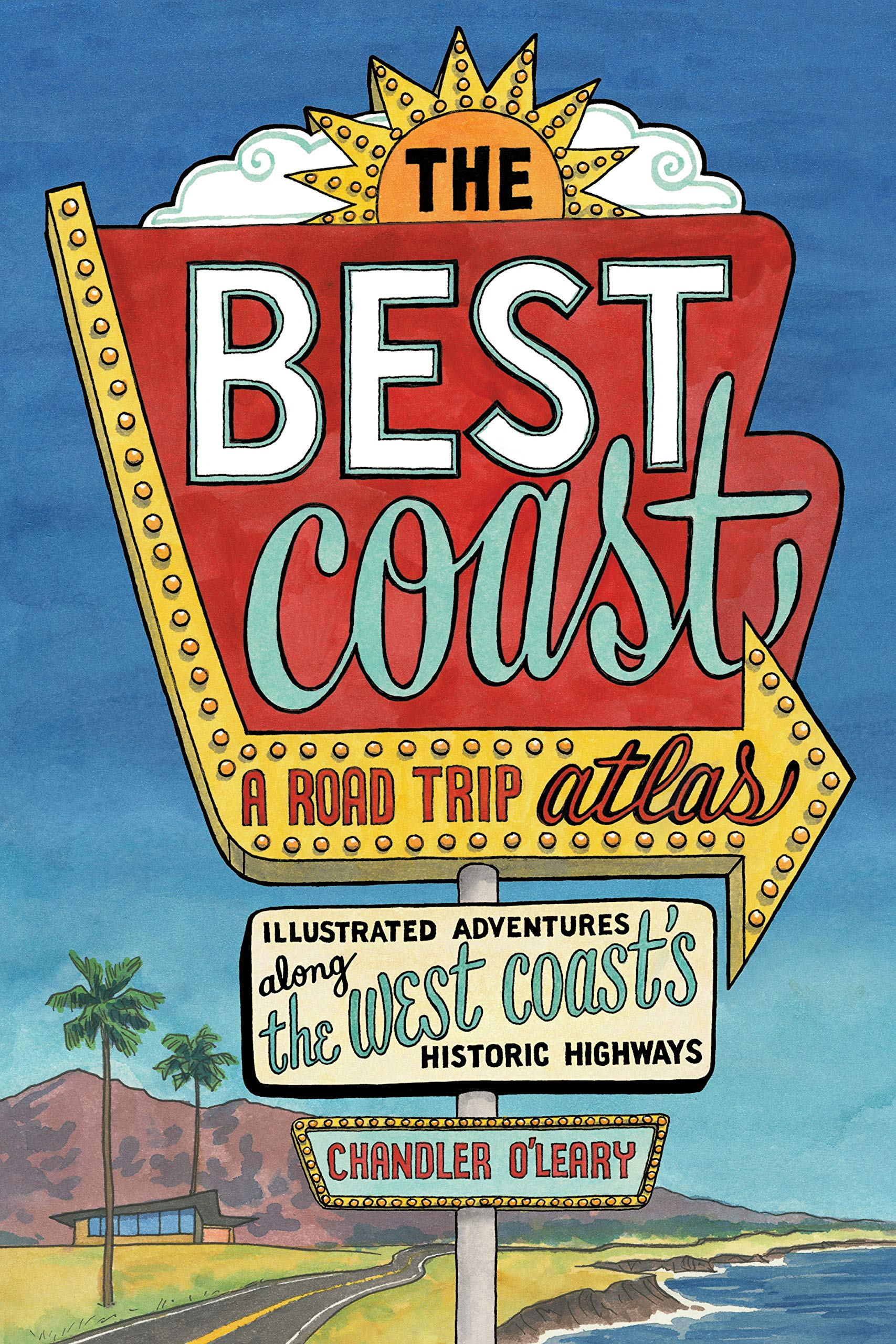 The Best Coast  A Road Trip Atlas  Illustrated Adventures Along The West Coast's Historic Highways