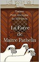 La Farce De Maître Pierre Pathelin: 2 Versions