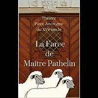 La Farce de Maître Pierre Pathelin: 2 versions (en ancien français et en français moderne) (French Edition)