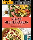 Vegan Mediterranean Cookbook: Essential Vegiterranean Recipes for the Ultimate Healthy Lifestyle