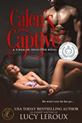 Calen's Captive (A Singular Obsession Book 2) Kindle Edition