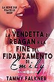 La vendetta di Reagan e la fine del fidanzamento di Emily (La Serie Sui Fratelli Reed Vol. 6)