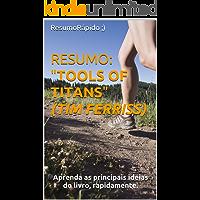 """RESUMO: Tools of Titans (Tim Ferriss) - Conceitos chave do livro """"Ferramenta de Titãs"""": Aprenda as principais ideias do…"""