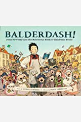 Balderdash!: John Newbery and the Boisterous Birth of Children's Books Kindle Edition