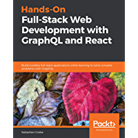 Hands-On Full-Stack Web Development with GraphQL and React: Build scalable full-stack applications while learning to solve complex problems with GraphQL
