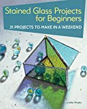 Stained Glass Projects for Beginners: 31 Projects to Make in a Weekend (IMM Lifestyle) Beginner-Friendly Tutorials…