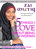 5 Things I Love About Being A Woman: BEAUTY  BRAINS  BRAWN  BELIEF  BLESSED