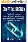 Cryptocurrency: This Book Includes- Cryptocurrency Investing, Bitcoin: Guide to Trading and Bloc