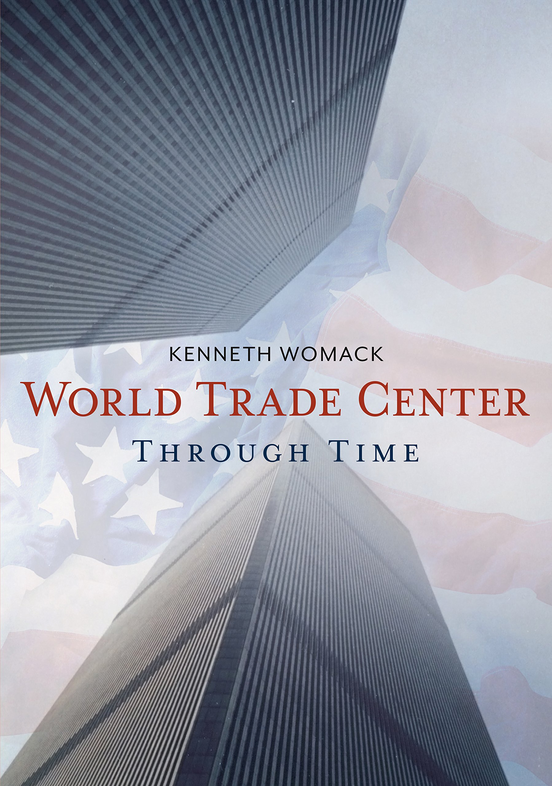 World Trade Center Through Time The America Through Time Womack Kenneth 9781635000450 Amazon Com Books
