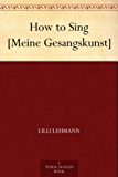 How to Sing [Meine Gesangskunst] (English Edition)