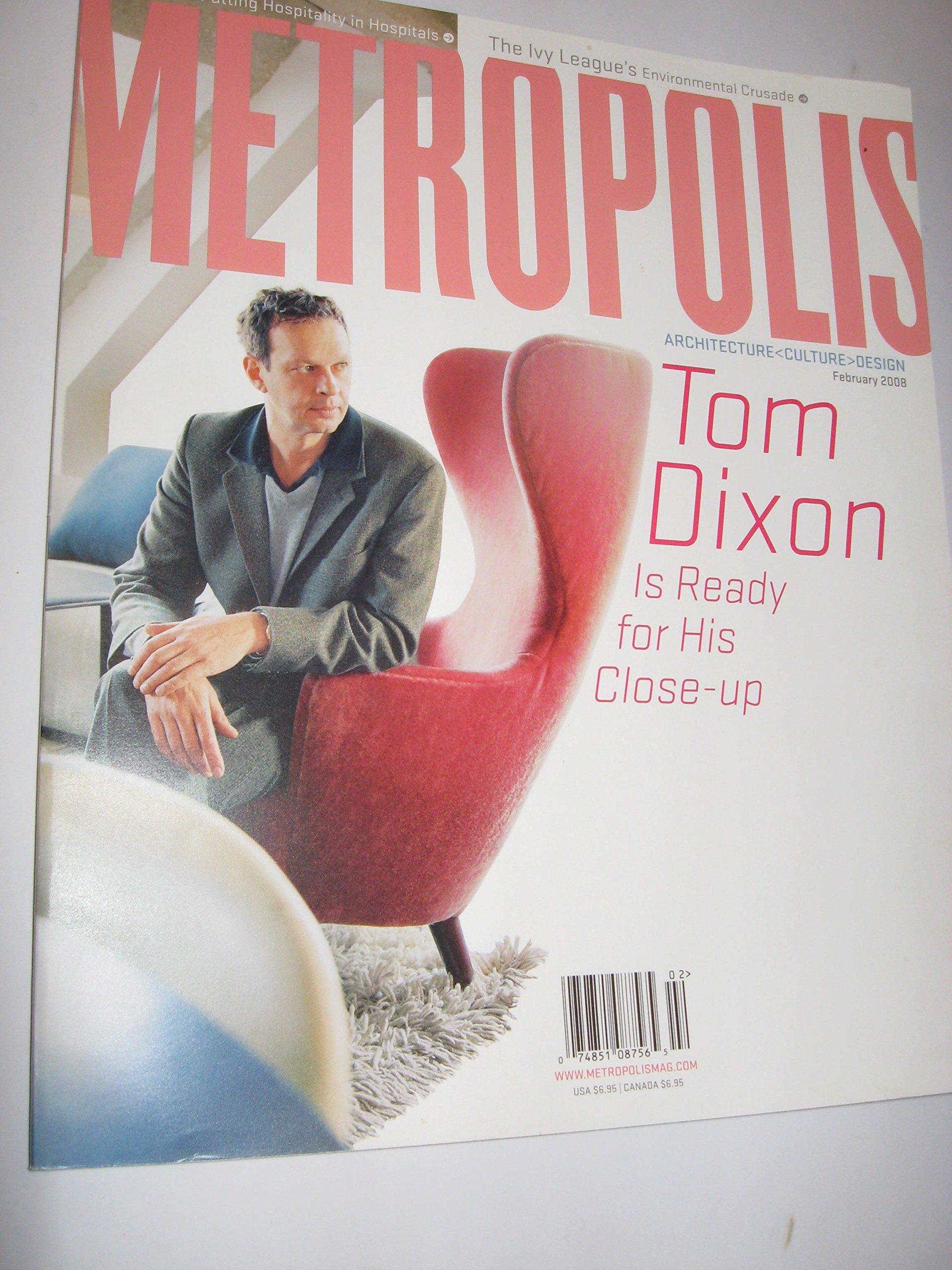 Metropolis Magazine, February 2008 (Tom Dixon Close-up, Ivy League Environmental Crusade)